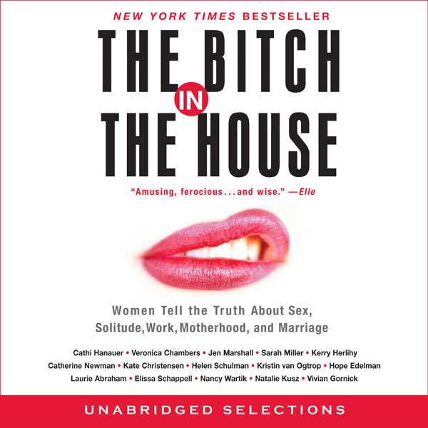 Bitch in the House: Women Tell the Truth About ...