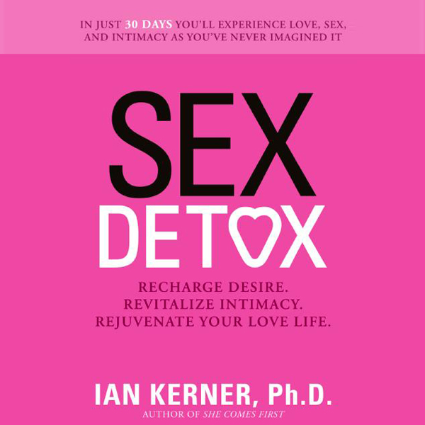 Sex Detox: Recharge Desire. Revitalize Intimacy...