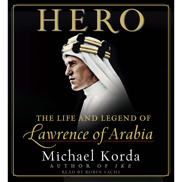 Hero: The Life and Legend of Lawrence of Arabia...