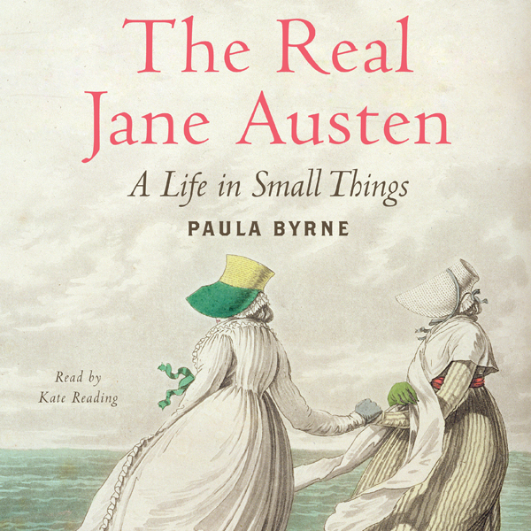 The Real Jane Austen: A Life in Small Things , ...