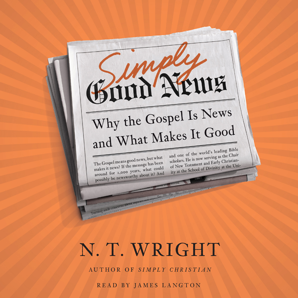 Simply Good News: Why the Gospel Is News and Wh...