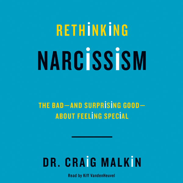 Rethinking Narcissism: The Bad - and Surprising...