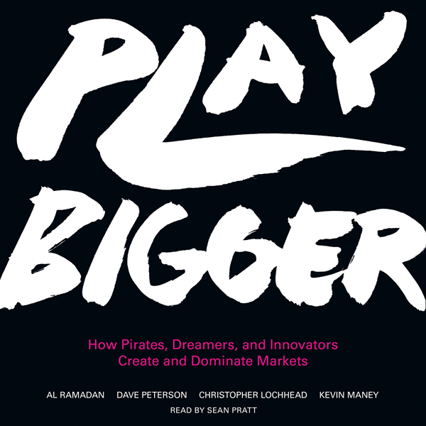 Play Bigger: How Pirates, Dreamers, and Innovat...