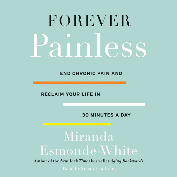 Forever Painless: End Chronic Pain and Reclaim ...