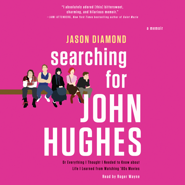 Searching for John Hughes: Or Everything I Thou...