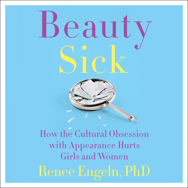 Beauty Sick: How the Cultural Obsession with Ap...