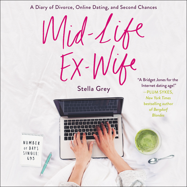 Mid-Life Ex-Wife: A Diary of Divorce, Online Da...