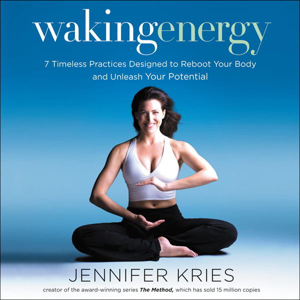 Waking Energy: 7 Timeless Practices Designed to...