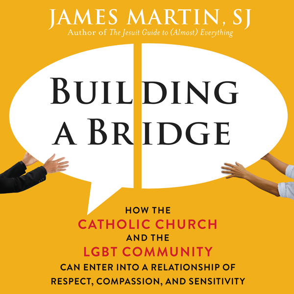 Building a Bridge: How the Catholic Church and ...