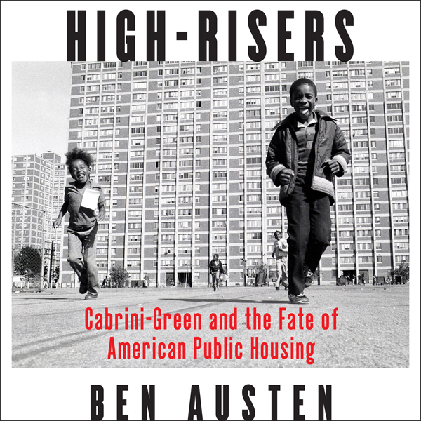 High-Risers: Cabrini-Green and the Fate of American Public Housing , Hörbuch, Digital, 1, 813min