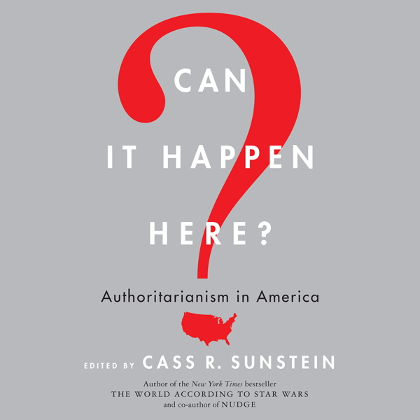 Can It Happen Here?: Authoritarianism in Americ...