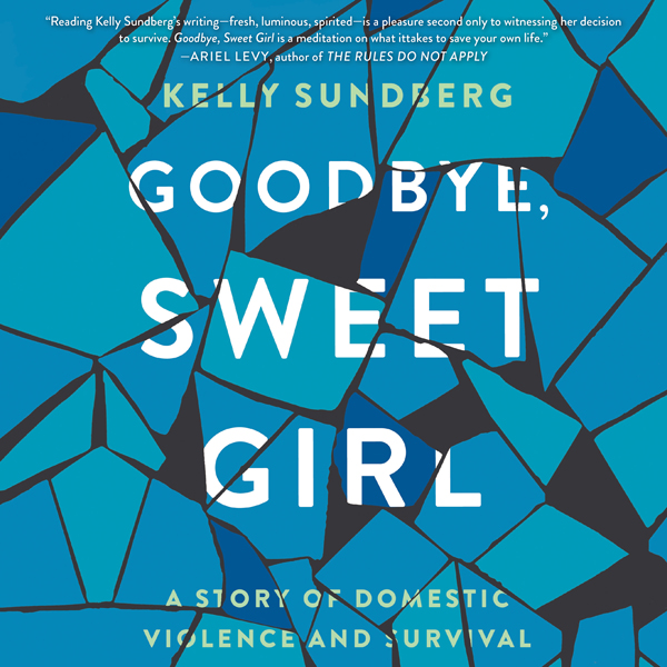 Goodbye, Sweet Girl: A Story of Domestic Violen...