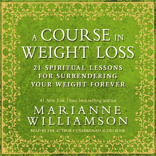 A Course in Weight Loss: 21 Spiritual Lessons f...