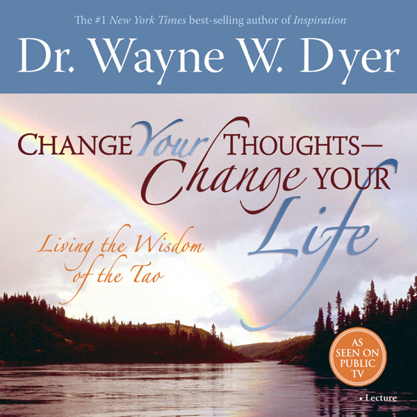 Change Your Thoughts - Change Your Life: Living...