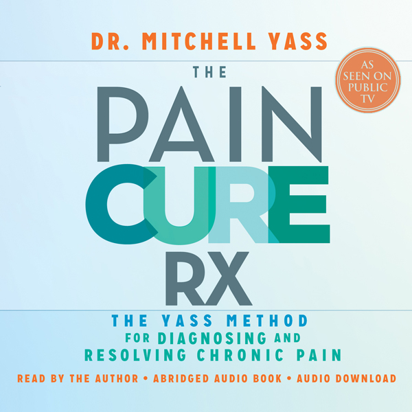The Pain Cure Rx: The Yass Method for Diagnosin...