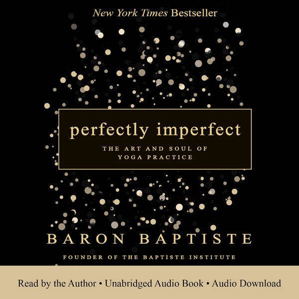 Perfectly Imperfect: The Art and Soul of Yoga P...