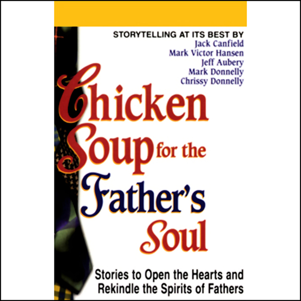 Chicken Soup for the Father´s Soul: Stories to Open the Hearts and Rekindle the Spirits of Fathers, Hörbuch, Digital, 1, 71min