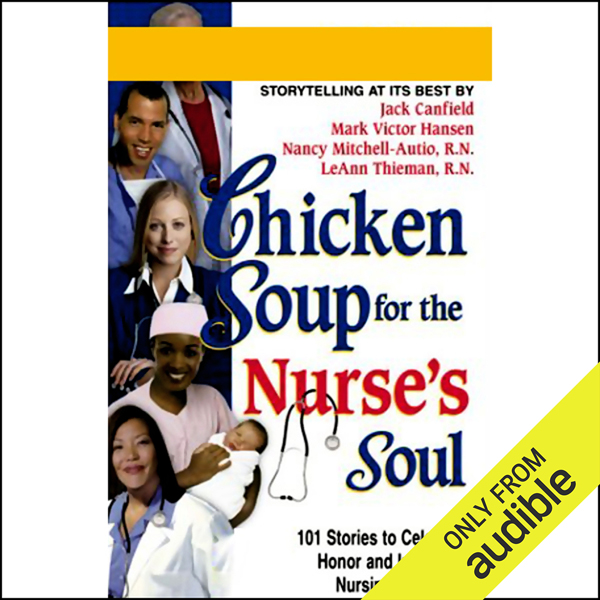 Chicken Soup for the Nurse´s Soul: Stories to Celebrate, Honor, and Inspire the Nursing Profession, Hörbuch, Digital, 1, 73min