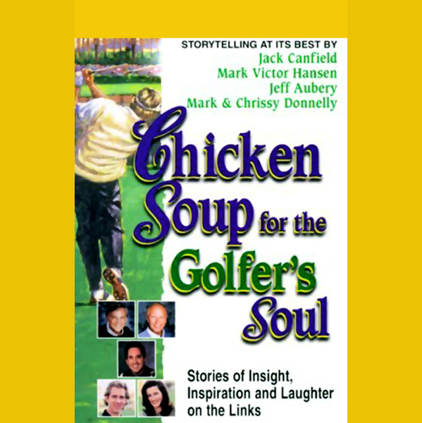Chicken Soup for the Golfer´s Soul: Stories of ...