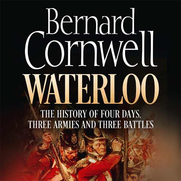 Waterloo: The History of Four Days, Three Armie...