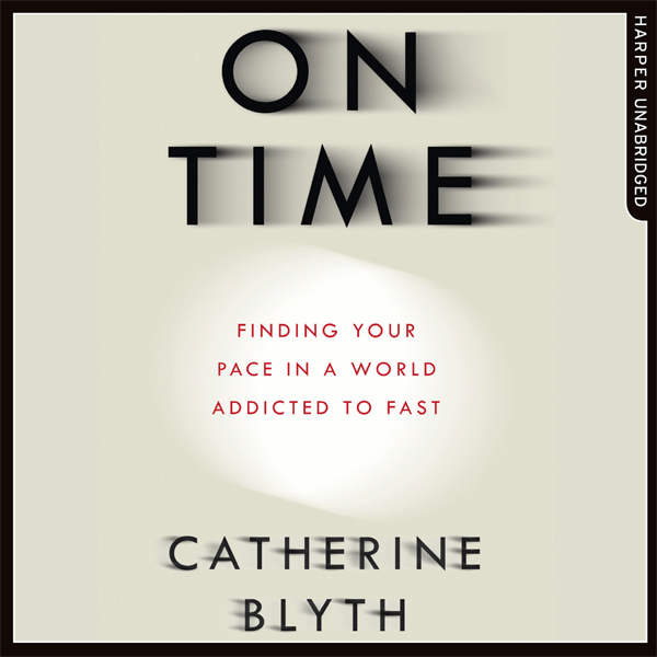On Time: Finding Your Pace in a World Addicted ...