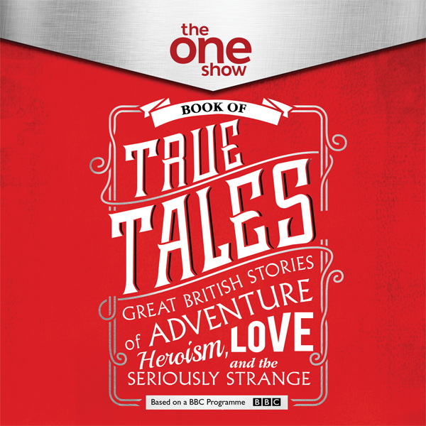 The One Show Book of True Tales: Great British ...