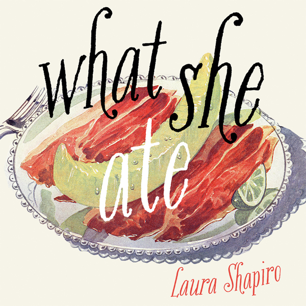 What She Ate: Six Remarkable Women and the Food...