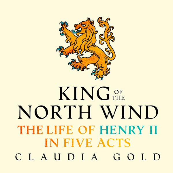 King of the North Wind: The Life of Henry II in...