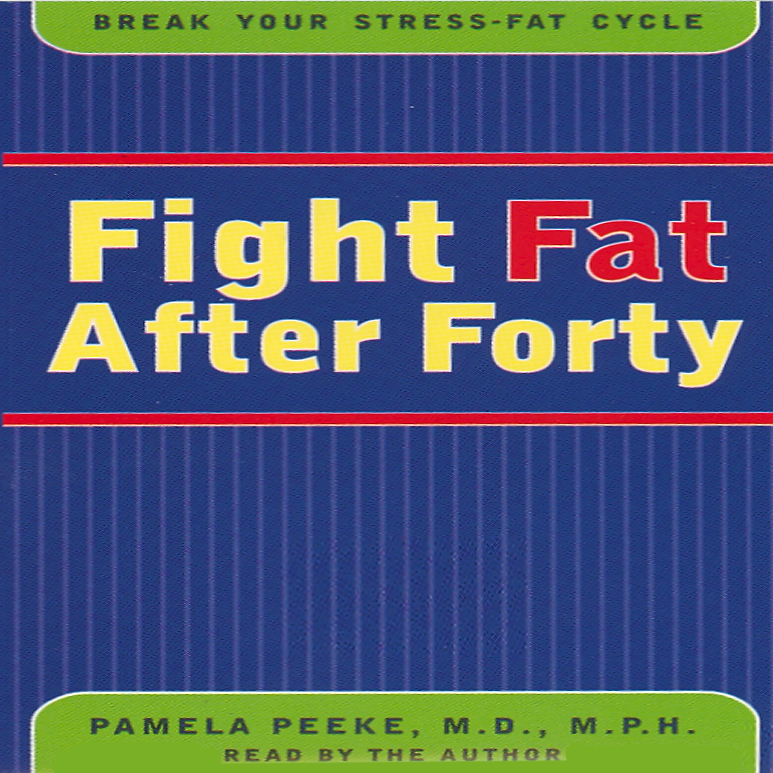 Fight Fat After Forty: Break the Stress-Fat Cyc...