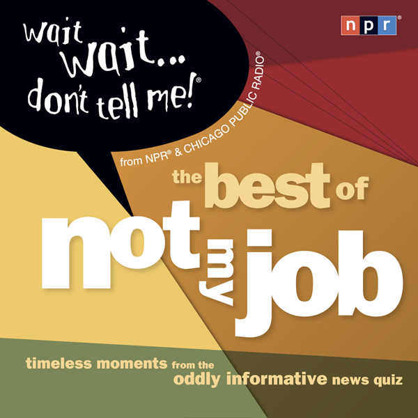 Wait Wait...Don´t Tell Me! The Best of ´Not My Job´, Hörbuch, Digital, 1, 134min