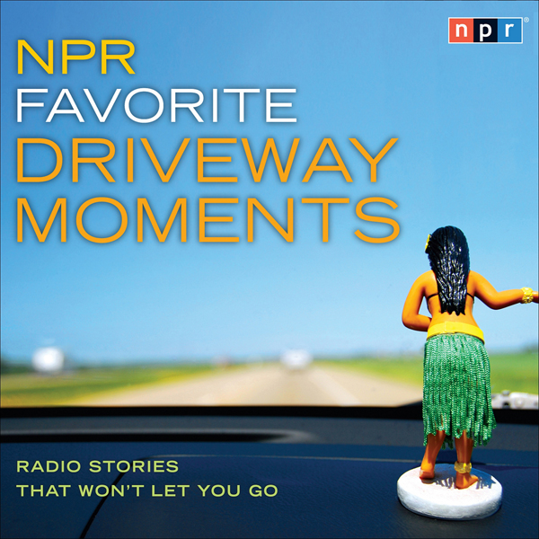 NPR Favorite Driveway Moments: Radio Stories Th...