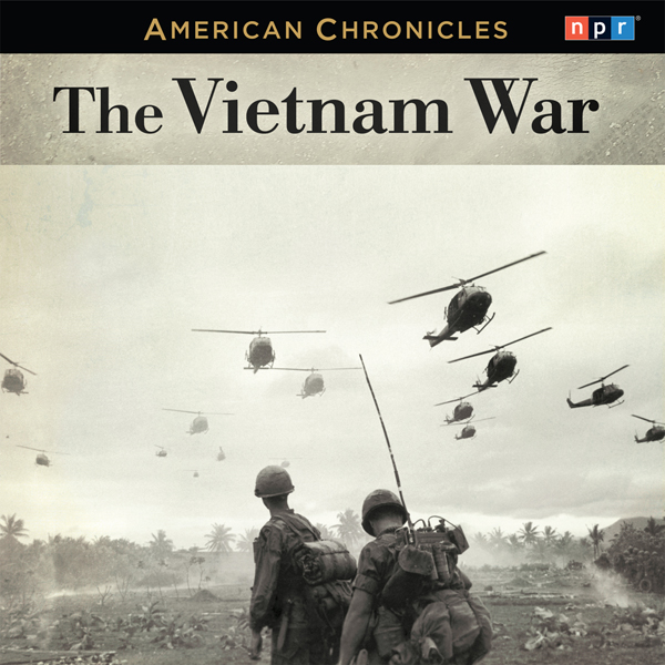 NPR American Chronicles: The Vietnam War, Hörbuch, Digital, 1, 220min