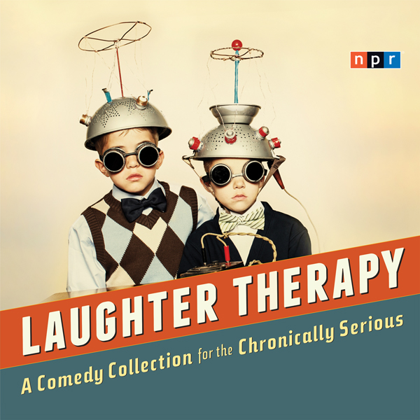 NPR Laughter Therapy: A Comedy Collection for t...