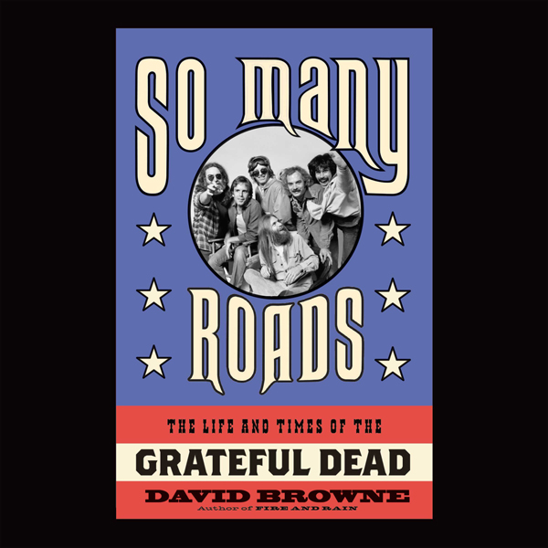 So Many Roads: The Life and Times of the Gratef...