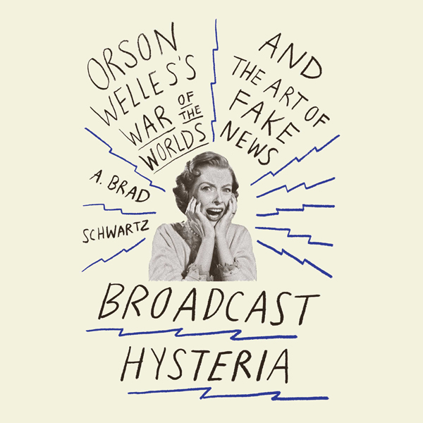 Broadcast Hysteria: Orson Welle´s War of the Wo...