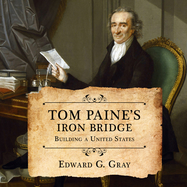 Tom Paine´s Iron Bridge: Building a United Stat...