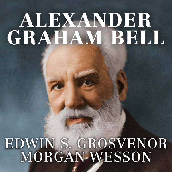 Alexander Graham Bell: The Life and Times of th...
