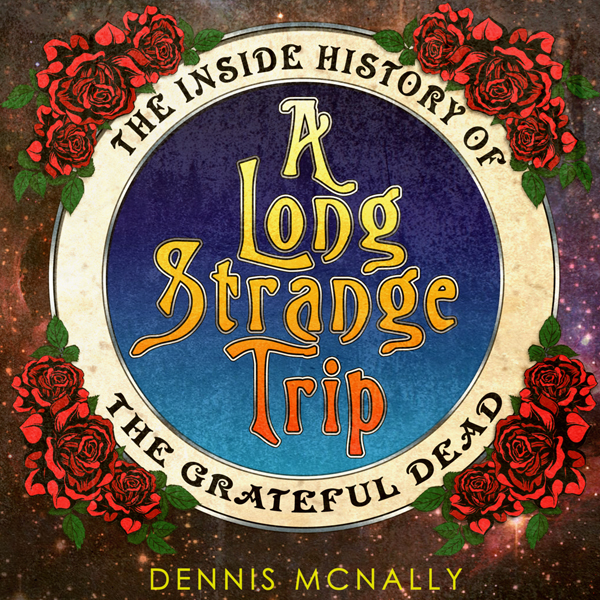 A Long Strange Trip: The Inside History of the ...