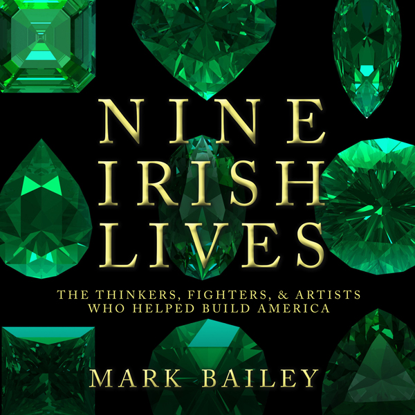 Nine Irish Lives: The Thinkers, Fighters, and A...