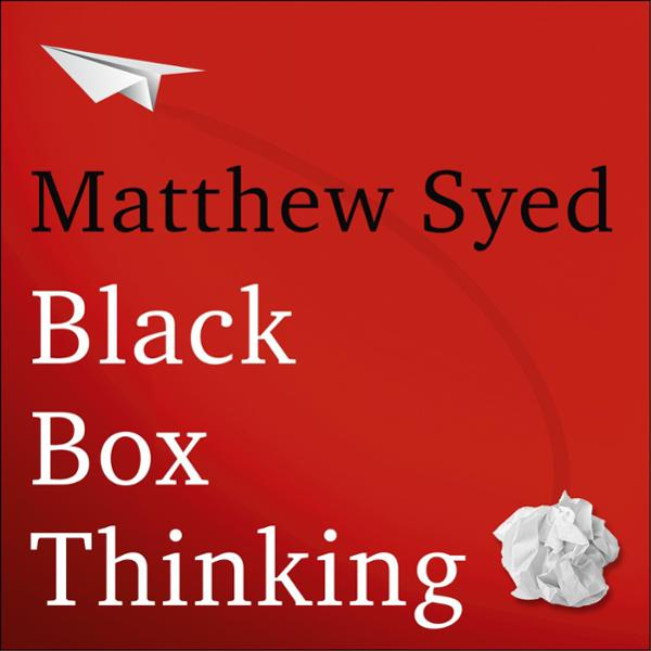 Black Box Thinking: The Surprising Truth About ...