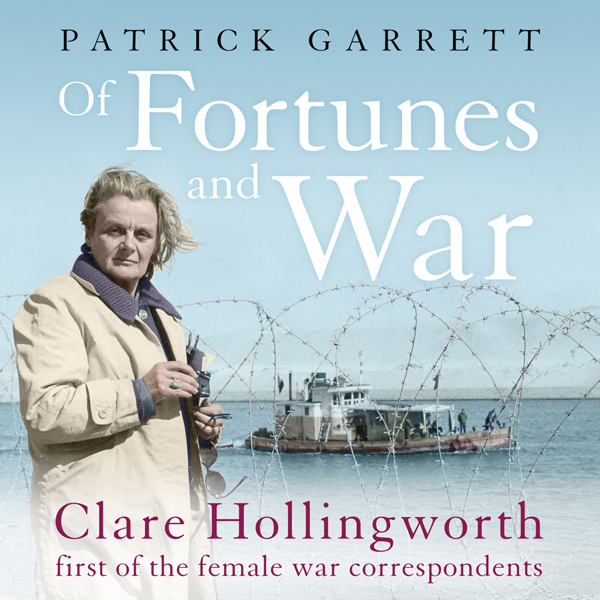 Of Fortunes and War: Clare Hollingworth, first ...
