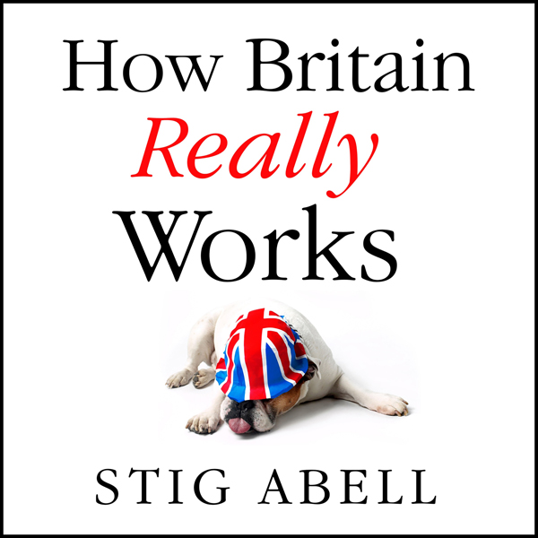 How Britain Really Works: Understanding the Ide...