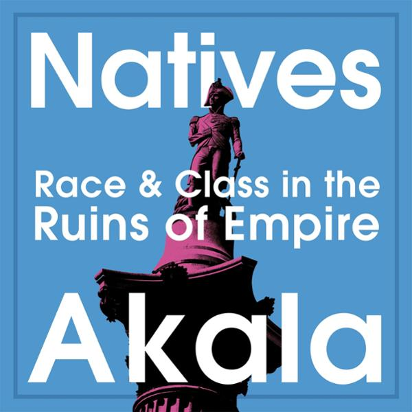Natives: Race and Class in the Ruins of Empire ...