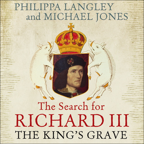 The King´s Grave: The Search for Richard III , ...