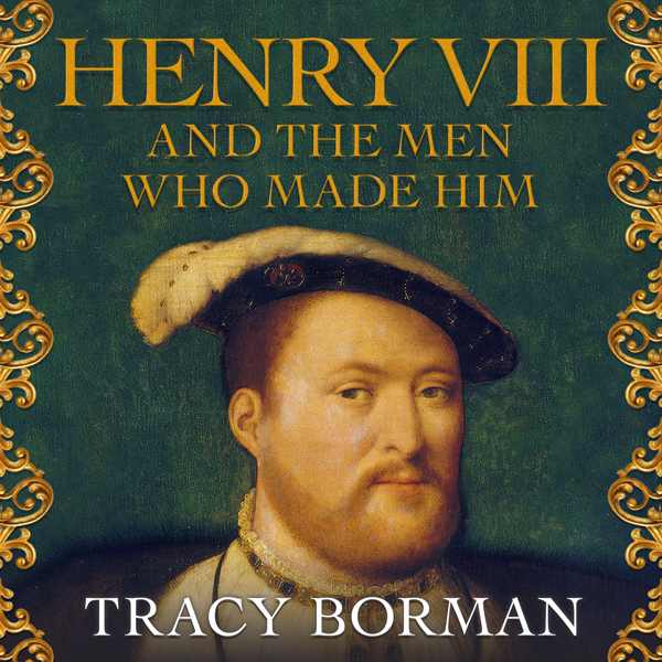 Henry VIII and the Men Who Made Him: The Secret History Behind the Tudor Throne , Hörbuch, Digital, 1, 1073min