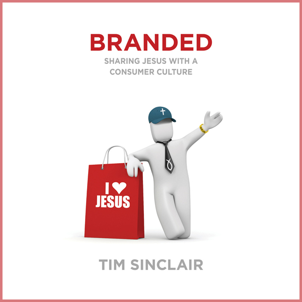 Branded: Sharing Jesus with a Consumer Culture ...