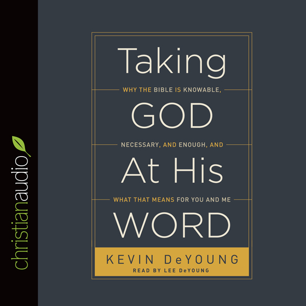 Taking God at His Word: Why the Bible Is Knowab...