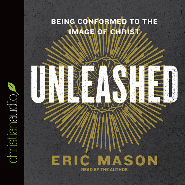 Unleashed: Being Conformed to the Image of Chri...