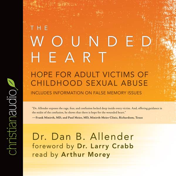 The Wounded Heart: Hope for Adult Victims of Ch...