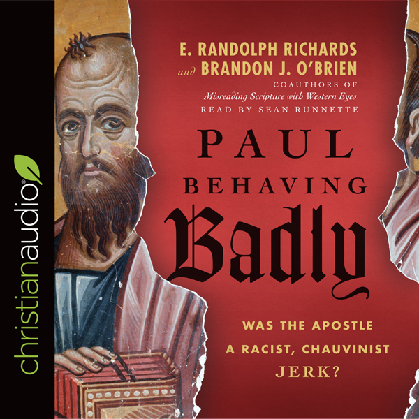 Paul Behaving Badly: Was the Apostle a Racist, ...